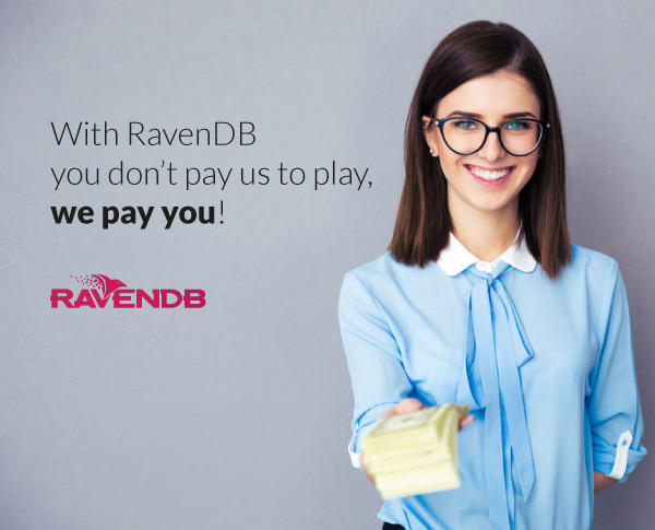 With RavenDB you don't pay us to play, we pay you!