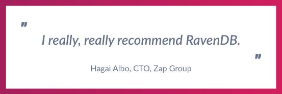 I really, really recommend RavenDB ~ Hagai Albo, CTO, Zap Group